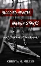 Bloodied Hearts & Broken Starts ebook by Christa Miller