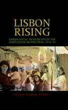 Lisbon Rising - Urban Social Movements in the Portuguese Revolution, 1974-75 ebook by Pedro Ramos Pinto