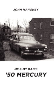 Me and My Dad's '50 Mercury ebook by John Mahoney