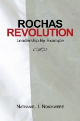Rochas Revolution - Leadership By Example ebook by Nathaniel I. Ndiokwere