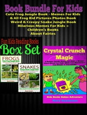 Book Bundle For Kids:Cute Frog Jungle Book: Memes For Kids & All Frog Kid Pictures Photos Book - Weird & Creepy Snake Jungle Book: Hilarious Memes For Kids + Children's Books About Fairies - Box Set Kids Book Series ebook by Mary Guzzmann,Kate Cruise