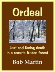 Ordeal: Lost And Facing Death In A Remote Frozen Forest ebook by Bob Martin