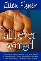 All I Ever Wanted ebook by Ellen Fisher