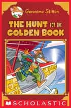 Geronimo Stilton Special Edition: The Hunt for the Golden Book ebook by Geronimo Stilton