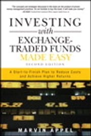 Investing with Exchange-Traded Funds Made Easy - A Start to Finish Plan to Reduce Costs and Achieve Higher Returns ebook by Marvin Appel