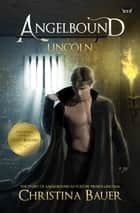 Lincoln - ANGELBOUND from Prince Lincoln's Point of View…And More ebook by Christina Bauer