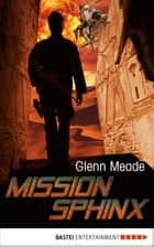 Mission Sphinx - Thriller ebook by Glenn Meade