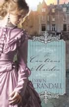 The Cautious Maiden ebook by Dawn Crandall