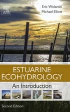 Estuarine Ecohydrology ebook by Eric Wolanski,Michael Elliott