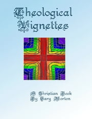 Theological Vignettes ebook by Gary Morton