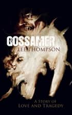 Gossamer: A Story of Love and Tragedy ebook by Lee Thompson