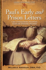 Paul's Early and Prison Letters - 1 and 2 Thessalonians, Phillipians, Colossians, Ephesians, Philemon ebook by William A. Anderson, DMin, PhD