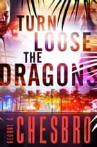 Turn Loose the Dragons ebook by George C. Chesbro