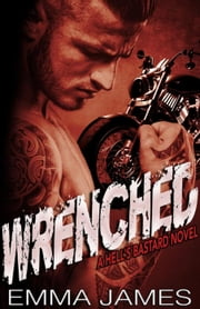 Wrenched - HELL'S BASTARD, #1 ebook by Emma James