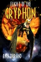 Flight Of The Gryphon ebook by Ann Durand