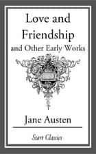 Love and Friendship, and Other Early Works ebook by Jane Austen
