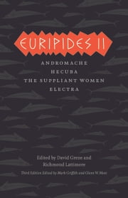 Euripides II - Andromache, Hecuba, The Suppliant Women, Electra ebook by Euripides,Mark Griffith,Glenn W. Most,David Grene,Richmond Lattimore,Mark Griffith,Glenn W. Most,David Grene,Richmond Lattimore