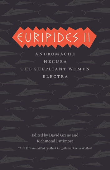 Euripides II - Andromache, Hecuba, The Suppliant Women, Electra ebook by Euripides