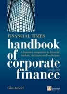 Financial Times Handbook of Corporate Finance ePub eBook - A Business Companion to Financial Markets, Decisions and Techniques ebook by Glen Arnold