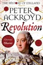 Revolution: The History of England Volume 4 ebook by Peter Ackroyd