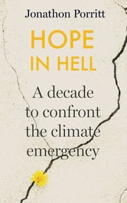 Hope in Hell - A decade to confront the climate emergency ebook by Jonathon Porritt