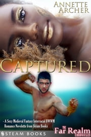 Captured - A Sexy Medieval Fantasy Interracial BWWM Romance Novelette from Steam Books ebook by Annette Archer,Steam Books