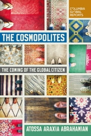 The Cosmopolites - The Coming of the Global Citizen ebook by Atossa Araxia Abrahamian