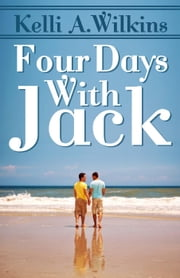 Four Days with Jack ebook by Kelli A. Wilkins