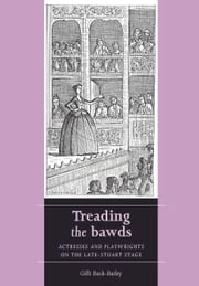 Treading the bawds: Actresses and playwrights on the Late Stuart stage ebook by Gilli Bush-Bailey