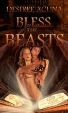 Bless The Beasts ebook by Desiree Acuna