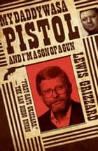 My Daddy Was a Pistol and Im a Son of a Gun ebook by Lewis Grizzard