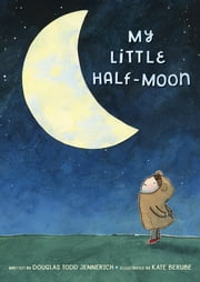 My Little Half-Moon eBook by Kate Berube, Douglas Todd Jennerich