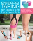 Kinesiology Taping for Rehab and Injury Prevention - An Easy, At-Home Guide for Overcoming Common Strains, Pains and Conditions ebook by Aliana Kim