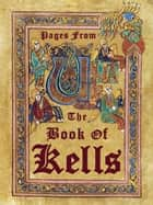 Pages from the Book of Kells ebook by Andrew Forbes, David Henley