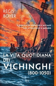 La vita quotidiana dei Vichinghi (800-1050) eBook by Régis Boyer