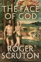 The Face of God - The Gifford Lectures ebook by Sir Roger Scruton