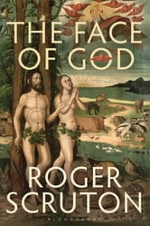 The Face of God - The Gifford Lectures ebook by Roger Scruton