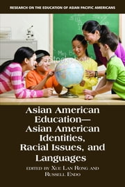 Asian American Education: Identities, Racial Issues, and Languages ebook by Rong, Xue Lan
