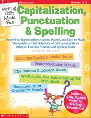 Writing Skills Made Fun: Capitalization, Punctuation & Spelling: Super-Fun Reproducibles, Games, Puzzles, and Easy-to-Make Manipulatives That Help Kid ebook by Kellaher, Karen