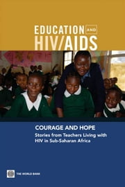 Courage And Hope : Stories From Teachers Living With Hiv In Sub-Saharan Africa ebook by Bundy Donald; Aduda David; Woolnough Alice; Drake Lesley; Manda Stella