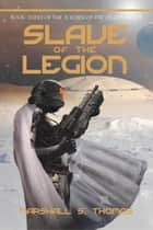 Slave of the Legion ebook by Marshall S. Thomas