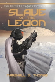 Slave of the Legion - a military science fiction adventure ebook by Marshall S. Thomas