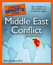 The Complete Idiot's Guide to Middle East Conflict, 4th Edition ebook by Mitchell G. Bard Ph.D.