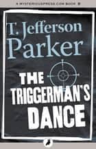 The Triggerman's Dance 電子書 by T. Jefferson Parker