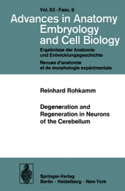 Degeneration and Regeneration in Neurons of the Cerebellum ebook by Reinhard Rohkamm