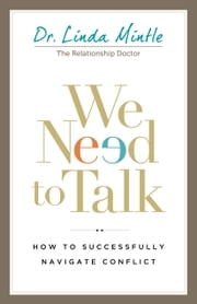 We Need to Talk - How to Successfully Navigate Conflict ebook by Dr. Linda Mintle