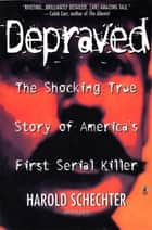 Depraved ebook by Harold Schechter
