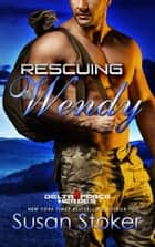 Rescuing Wendy - Army Delta Force/Military Romance ebook by Susan Stoker