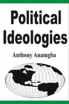 Political Ideologies ebook by Anthony Anamgba