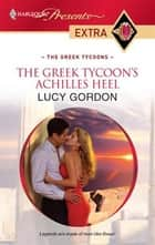The Greek Tycoon's Achilles Heel ebook by Lucy Gordon